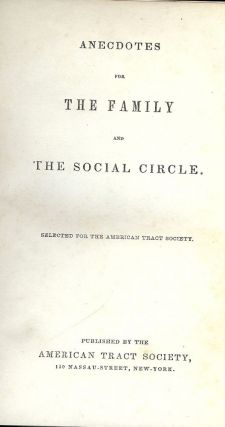 ANECDOTES FOR THE FAMILY AND THE SOCIAL CIRCLE. AMERICAN TRACT SOCIETY
