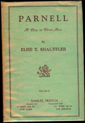 PARNELL: A PLAY IN THREE ACTS. Elsie T. SHAUFFLER