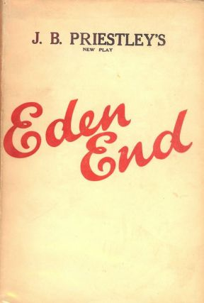 EDEN END: A PLAY IN THREE ACTS. J. B. PRIESTLEY