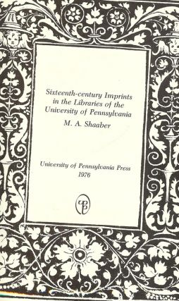 SIXTEENTH-CENTURY IMPRINTS IN THE LIBRARIES OF THE UNIVERISTY OF PENN. M. A. SHAABER