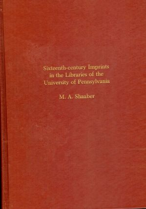 SIXTEENTH-CENTURY IMPRINTS IN THE LIBRARIES OF THE UNIVERISTY OF PENN