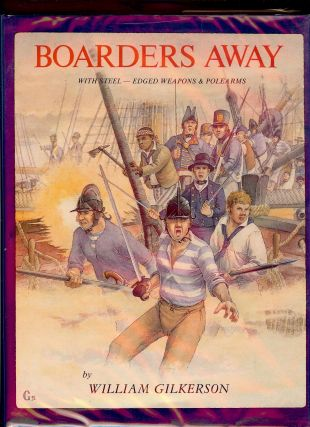 BOARDERS AWAY: WITH STEEL-EDGED WEAPONS AND POLEARMS. William GILKERSON