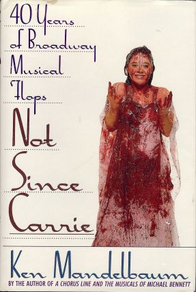 NOT SINCE CARRIE: FORTY YEARS OF BROADWAY FLOPS