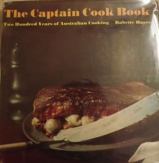 THE CAPTAIN COOK BOOK: TWO HUNDRED YEARS OF AUSTRALIAN COOKING. Babette HAYES.
