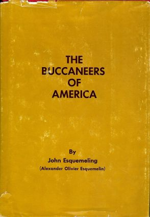 THE BUCCANEERS OF AMERICA. John ESQUEMELING