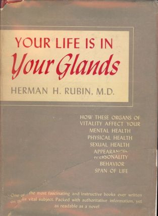 YOUR LIFE IS IN YOUR GLANDS: HOW YOUR ENDOCRINE GLANDS AFFECT YOUR. Herman M. D. RUBIN