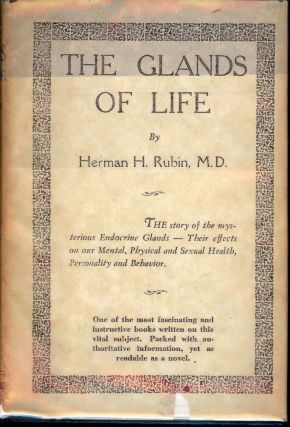 THE GLANDS OF LIFE: THE STORY OF THE MYSTERIOUS DUCTLESS GLANDS. THEIR. Herman H. RUBIN