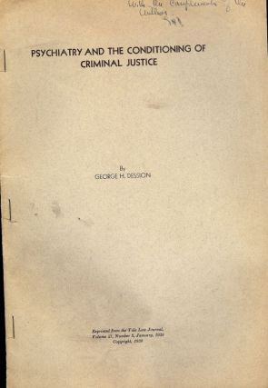 PSYCHIATRY AND THE CONDITIONING OF CRIMINAL JUSTICE. George H. DESSION