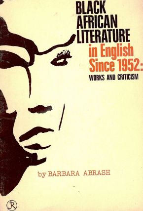 BLACK AFRICAN LITERATURE IN ENGLISH SINCE 1952: WORKS AND CRITICISM. Barbara ABRASH