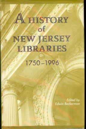 A HISTORY OF NEW JERSEY LIBRARIES 1750-1996. Edwin BECKERMAN