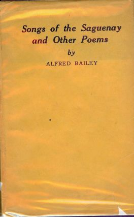 SONGS OF THE SAGUENAY AND OTHER POEMS. Alfred BAILEY