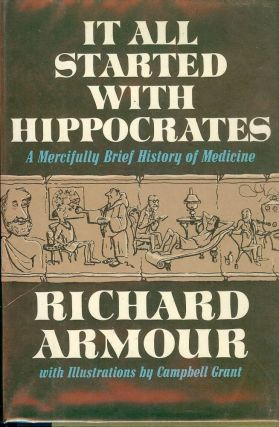 IT ALL STARTED WITH HIPPOCRATES: A MERCIFULLY BRIEF HISTORY OF MEDICIN. Richard ARMOUR.