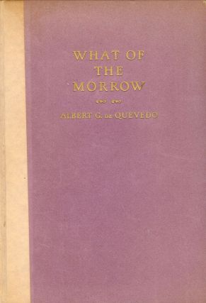 WHAT OF THE MORROW. Albert C. DE QUEVEDO