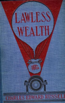 LAWLESS WEALTH. Charles Edward RUSSELL.