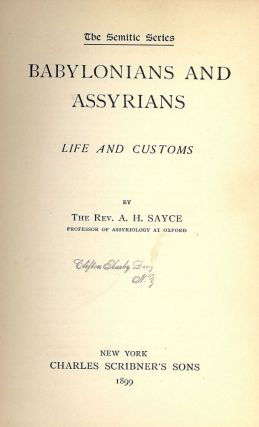 BABYLONIANS AND ASSYRIANS: LIFE AND CUSTOMS. A. H. SAYCE