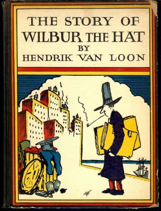 THE STORY OF WILBUR THE HAT. Hendrik VAN LOON