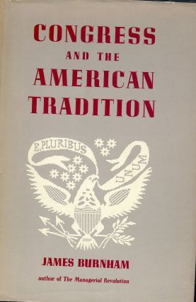 CONGRESS AND THE AMERICAN TRADITION. James BURNHAM.