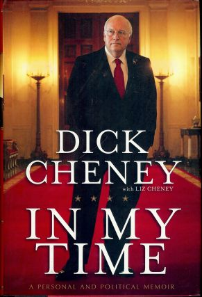 IN MY TIME: A PERSONAL AND POLITICAL MEMOIR. Dick CHENEY.