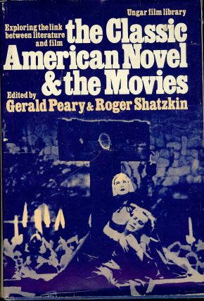 THE CLASSIC AMERICAN NOVEL AND THE MOVIES. Gerald PEARY.