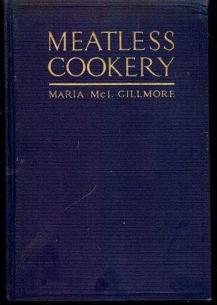 MEATLESS COOKERY. Maria McIlvaine GILLMORE