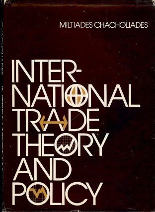 INTERNATIONAL TRADE THEORY AND POLICY. Miltiades CHACHOLIADES