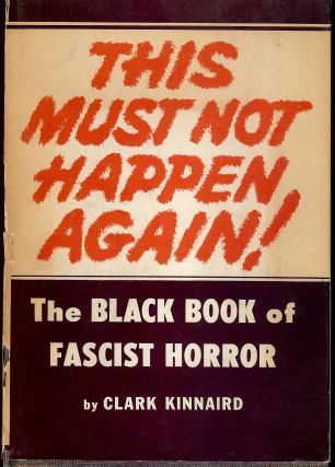 THIS MUST NOT HAPPEN AGAIN: THE BLACK BOOK OF FASCIST HORROR. Clark KINNAIRD