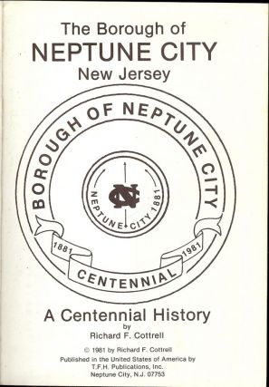 BOROUGH OF NEPTUNE CITY, CENTENNIAL: 1881-1981. Richard F. COTTRELL