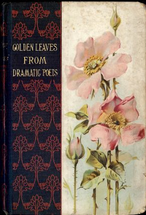 GOLDEN LEAVES FROM THE BRITISH AND AMERICAN DRAMATIC POETS. John W. S. HOWS