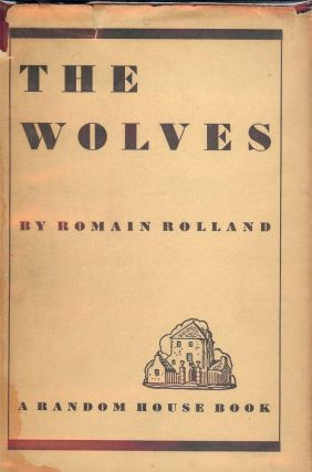 THE WOLVES: A PLAY IN THREE ACTS. Romain ROLLAND