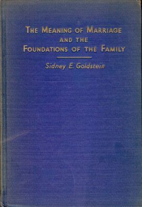 MEANING OF MARRIAGE AND FOUNDATIONS OF THE FAMILY. Sidney E. GOLDSTEIN