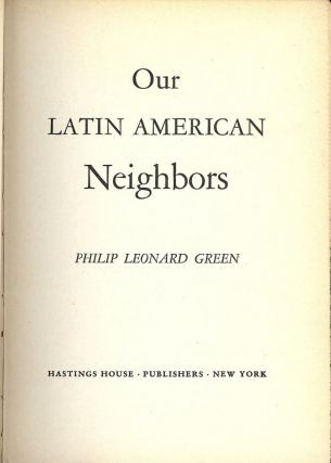 OUR LATIN AMERICAN NEIGHBORS. Philip Leonard GREEN