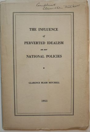 THE INFLUENCE OF PERVERTED IDEALISM ON OUR NATIONAL POLICIES. Clarence Blair MITCHELL