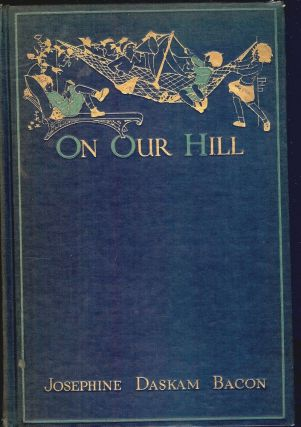 ON OUR HILL. Josephine Daskam BACON.
