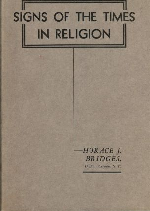 SIGNS OF THE TIMES IN RELIGION. Horace J. BRIDGES