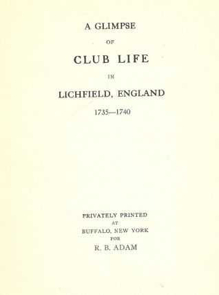 A GLIMPSE OF CLUB LIFE IN LICHFIELD, ENGLAND 1735-1740. R. B. ADAM