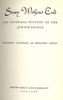 STORY WITHOUT END: AN INFORMAL HISTORY OF THE JEWISH PEOPLE. Solomon LANDMAN.