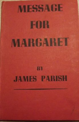 MESSAGE FOR MARGARET: A PLAY IN THREE ACTS. James PARISH