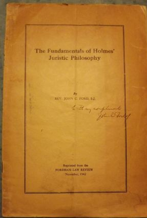 THE FUNDAMENTALS OF HOLMES' JURISTIC PHILOSOPHY. Rev. John C. FORD