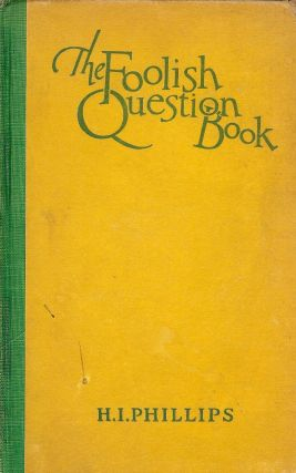 THE FOOLISH QUESTION BOOK. H. I. PHILLIPS