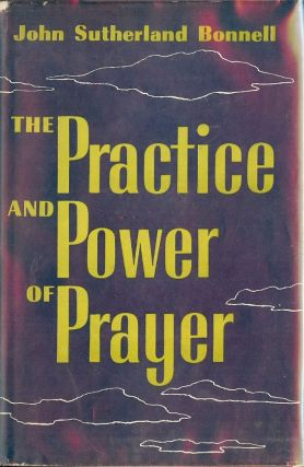 THE PRACTICE AND POWER OF PRAYER. John Sutherland PPENDBONNELL