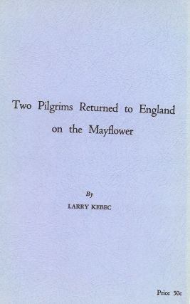 TWO PILGRIMS RETURNED TO ENGLAND ON THE MAYFLOWER. Larry KEBEC