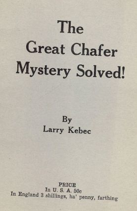 THE GREAT CHAFER MYSTERY SOLVED! Larry KEBEC.