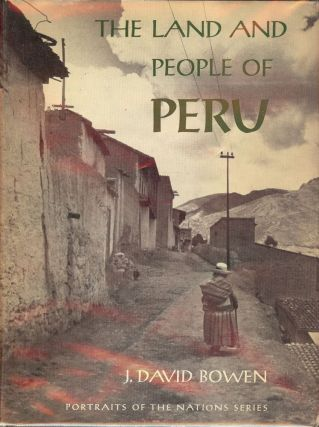 THE LAND AND PEOPLE OF PERU: PORTRAITS OF THE NATIONS SERIES. J. David BOWEN