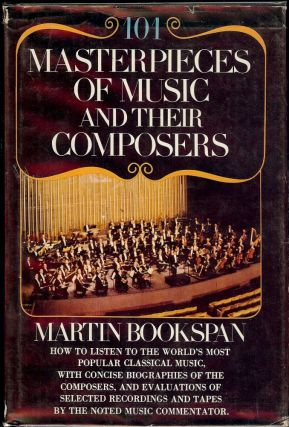 101 MASTERPIECES OF MUSIC AND THEIR COMPOSERS. Martin BOOKSPAN