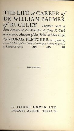 THE LIFE AND CAREER OF DR. WILLIAM PALMER OF RUGELEY. George FLETCHER