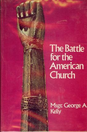 THE BATTLE FOR THE AMERICAN CHURCH. George A. KELLY