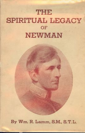 THE SPIRITUAL LEGACY OF NEWMAN. William R. LAMM