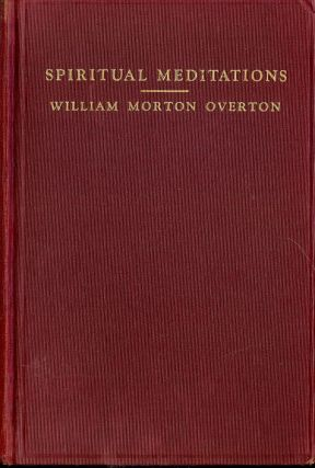 SPIRITUAL MEDITATIONS. William Morton OVERTON