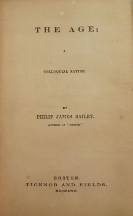 THE AGE; A COLLOQUIAL SATIRE. Philip James BAILEY