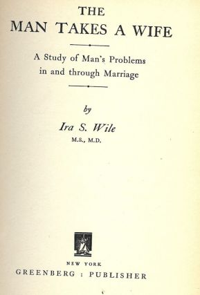 THE MAN TAKES A WIFE. Ira S. WILE